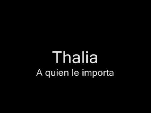 A Quien Le Importa-Thalia (lyrics) - YouTube