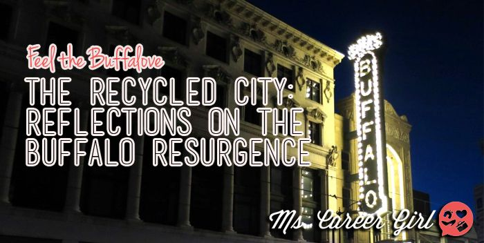 The Recycled City: Reflections on the Buffalo Resurgence - Ms. Career Girl