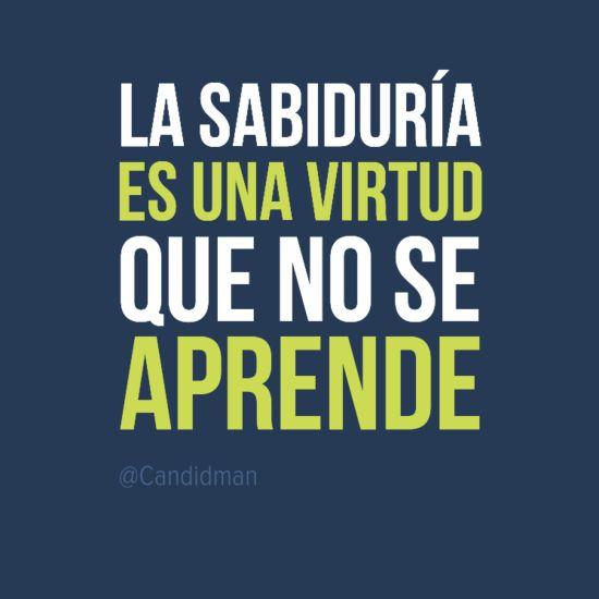 """""""La #Sabiduria es una #Virtud que no se aprende"""". #Citas #Frases @Candidman"""