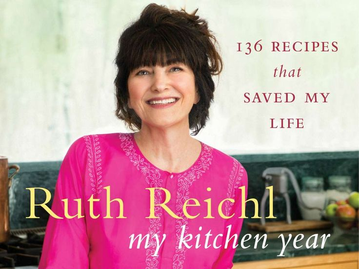 Ruth Reichl Unmasked - My Kitchen Year: 136 Recipes That Saved My Life
