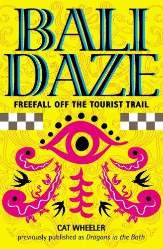 Bali Daze -- Freefall off the Tourist Trail by Cat Wheeler, http://www.amazon.com/dp/B005DLA1IW/ref=cm_sw_r_pi_dp_OSnUtb1JT4RDJ