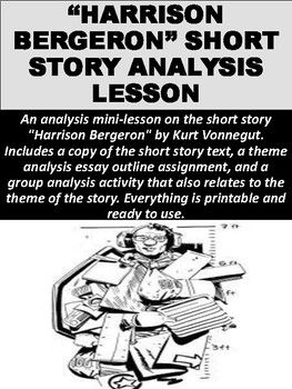 the best harrison bergeron ideas an analysis mini lesson on the short story harrison bergeron by kurt vonnegut includes a copy of the short story text a theme analysis essay outline