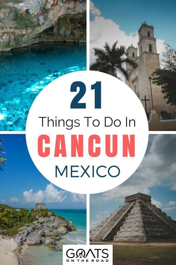 21 Best Things To Do In Cancun Mexico Goats On The Road Cancun Trip Cancun Mexico Travel Mexico Vacation