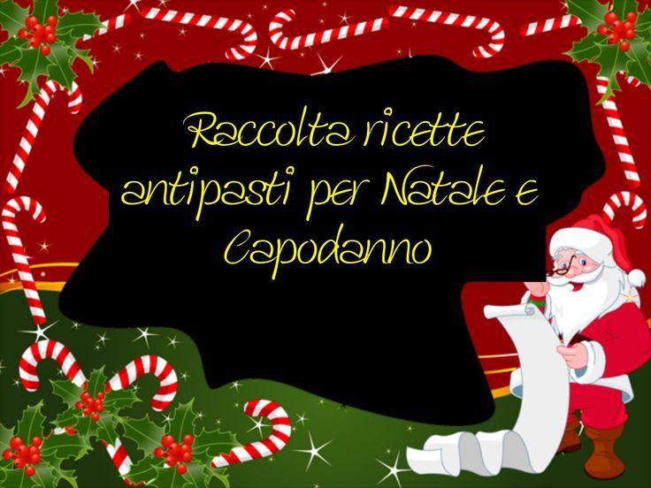 RACCOLTA RICETTE ANTIPASTI PER NATALE E CAPODANNO                                         CLICCA QUI PER LE RICETTE http://loscrignodelbuongusto.altervista.org/antipasti-per-natale-e-capodanno/                                    #ricette #antipasti #Natale #natale2016 #NataleSpeciale #Capodanno