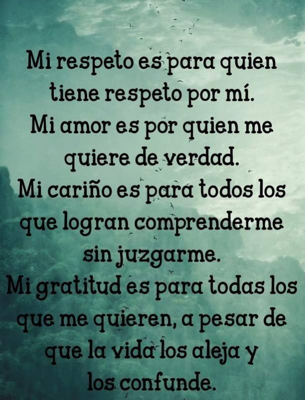 Frase de amor, amistad, respeto y la vida. Mi respeto es para quien tiene respeto por mi. Mi amo ...