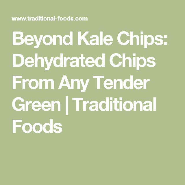 Beyond Kale Chips: Dehydrated Chips From Any Tender Green | Traditional Foods