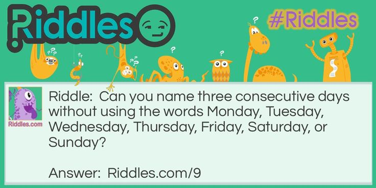 Can you name three consecutive days without using the words Monday, Tuesday, Wednesday, Thursday, Friday, Saturday, or Sunday?.