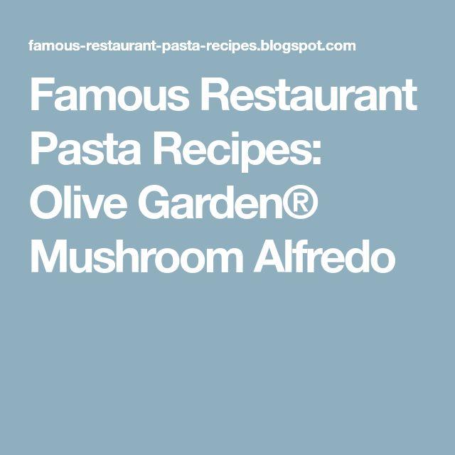 Famous Restaurant Pasta Recipes: Olive Garden® Mushroom Alfredo