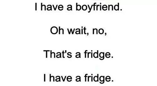My boyfriend it's a fridge when he has chocolate..