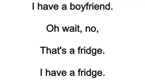 My boyfriend it's a fridge when he has chocolate..