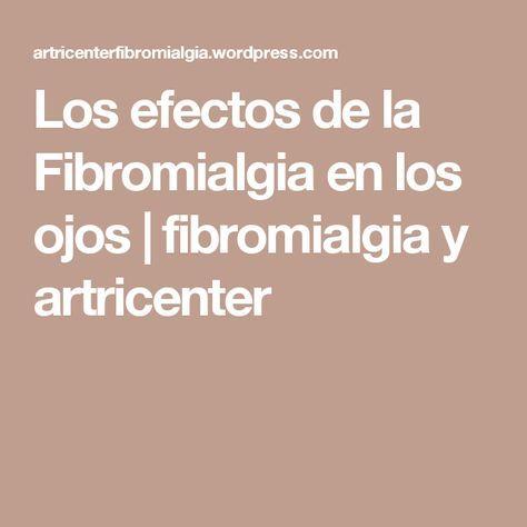 Los efectos de la Fibromialgia en los ojos   fibromialgia y artricenter