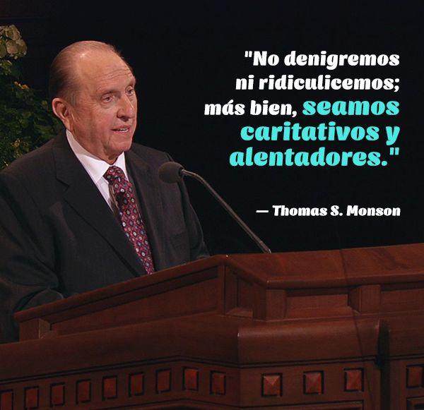 No denigremos ni ridiculicemos:más bien, seamos caritativos y alentadores. - Thomas S.mornson  #mormon #thomassmonson