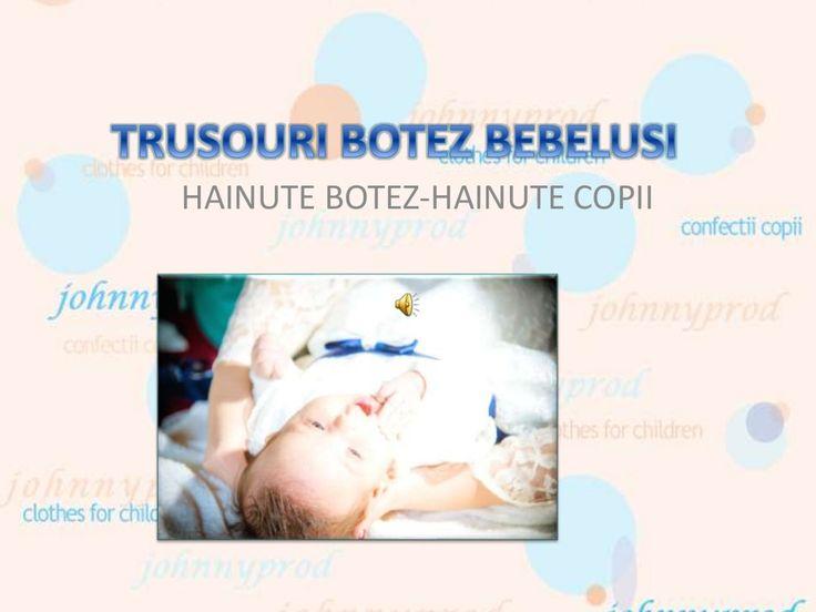 Trusouri botez bebelusi-Hainute copii-Imbracaminte copii-Clothes for children by Hainute copii Johnny Prodcomimpex via slideshare