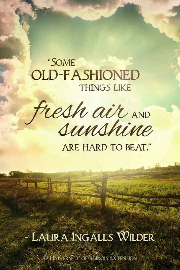 """Some old-fashioned things like fresh air and sunshine are hard to beat."" - Laura Ingalls Wilder                                                                                                                                                                                 More"