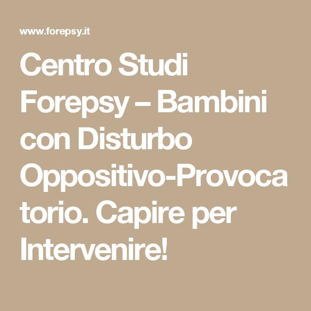 Centro Studi Forepsy   –  Bambini con Disturbo Oppositivo-Provocatorio. Capire per Intervenire!