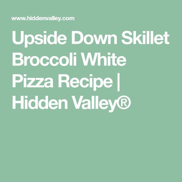 Upside Down Skillet Broccoli White Pizza Recipe | Hidden Valley®