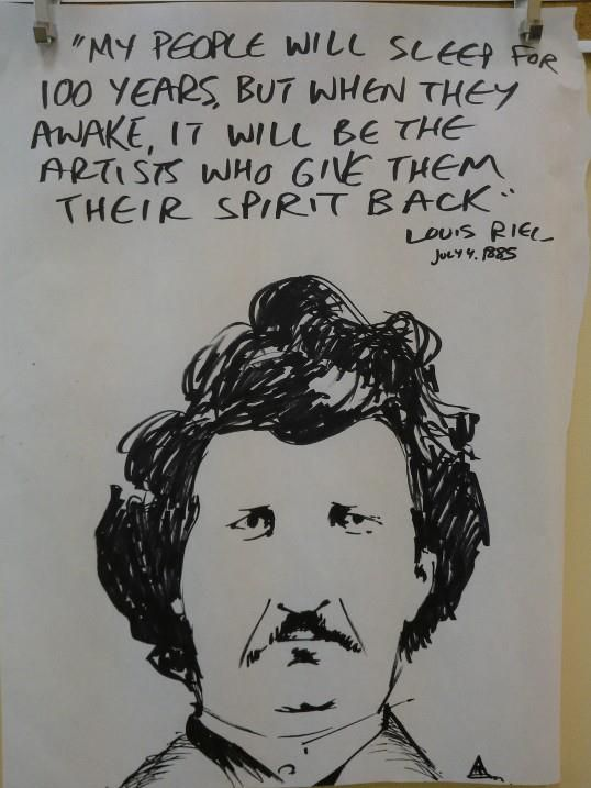 """""""My people will sleep for 100 years, but when they awake, it will be the artists who give them their spirit back."""" - Louis Riel (artist: Andres Musta)"""