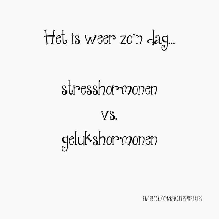 Het is weer zo'n dag... stresshormonen vs. gelukshormonen #vrouw #grappig #humor #nederlands #quote