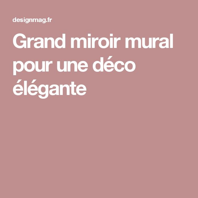 25 best ideas about grands miroirs muraux sur pinterest for Grand miroir pour salon