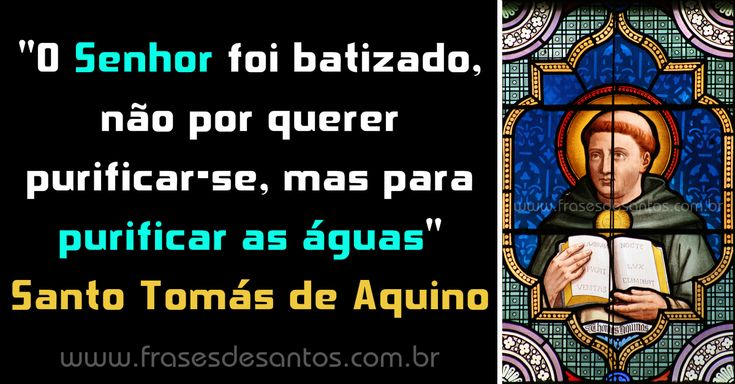 """""""O Senhor foi batizado, não por querer purificar-se, mas para purificar as águas."""" Santo Tomás de Aquino #Senhor #batismo #SantoTomás"""