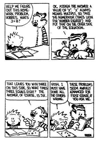 Calvin and Hobbes, MATH - 3+8= (Latin for number eighter, hehe) Gosh. I must have done all the others wrong. | These problems seem awfully advanced for first grade if you ask me.