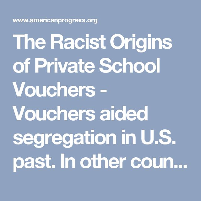 The Racist Origins of Private School Vouchers - Vouchers aided segregation in U.S. past. In other countries, vouchers resulted in economic segregation. - Center for American Progress
