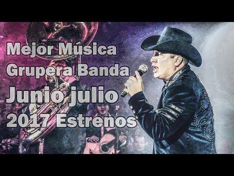 Mejor Música Grupera Banda Junio Julio  2017 Estrenos