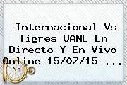 http://tecnoautos.com/wp-content/uploads/imagenes/tendencias/thumbs/internacional-vs-tigres-uanl-en-directo-y-en-vivo-online-150715.jpg Tigres UANL. Internacional vs Tigres UANL en directo y en vivo online 15/07/15 ..., Enlaces, Imágenes, Videos y Tweets - http://tecnoautos.com/actualidad/tigres-uanl-internacional-vs-tigres-uanl-en-directo-y-en-vivo-online-150715/