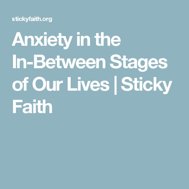 Anxiety in the In-Between Stages of Our Lives | Sticky Faith