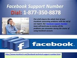 Obtain Facebook Support Number to weed out fake FB profiles.If you are unable to weed out fake Facebook profiles by yourself, just connect with us via Facebook Support Number. Just you need to make a call on a toll-free number 1-877-350-8878 where your call will be attended by our diligent experts. These experts will solve your issues in the best possible way. For more detail visit http://www.monktech.net/facebook-technical-support-number.html