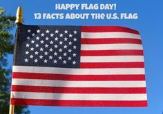 June 14 is Flag Day! Here are 13 facts about Old Glory, one for each stripe! Hooray for the red, white and blue, and for flag trivia!