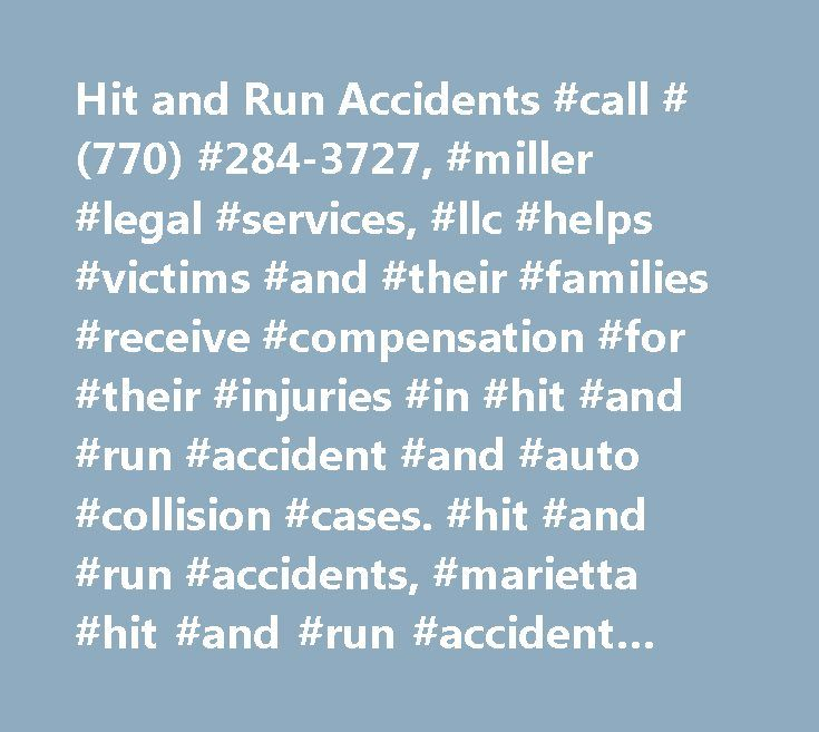 Hit and Run Accidents #call #(770) #284-3727, #miller #legal #services, #llc #helps #victims #and #their #families #receive #compensation #for #their #injuries #in #hit #and #run #accident #and #auto #collision #cases. #hit #and #run #accidents, #marietta #hit #and #run #accident #lawyer http://finances.nef2.com/hit-and-run-accidents-call-770-284-3727-miller-legal-services-llc-helps-victims-and-their-families-receive-compensation-for-their-injuries-in-hit-and-run-accident-and-auto/  # Hit…