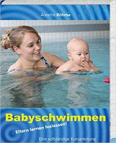 Babyschwimmen: Eltern lernen loslassen: Amazon.de: Annette Böhme, Andreas Zeiner, Ina Kaupat: Bücher