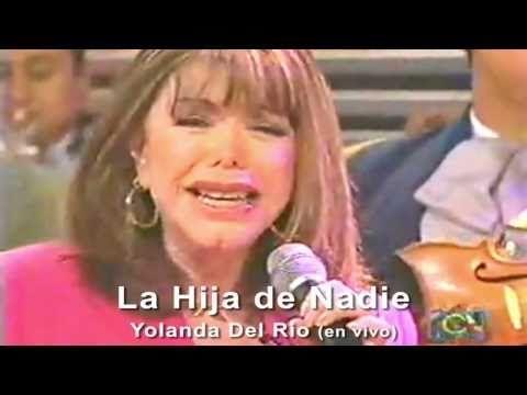 ▶ LA HIJA DE NADIE - Yolanda Del Rio (en vivo) - YouTube
