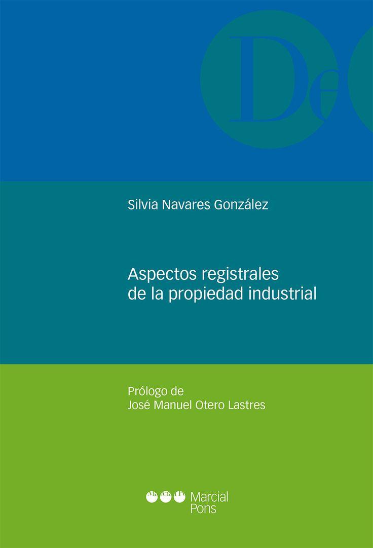 Aspectos registrales de la propiedad industrial / Silvia Navares González.     Marcial Pons, 2016