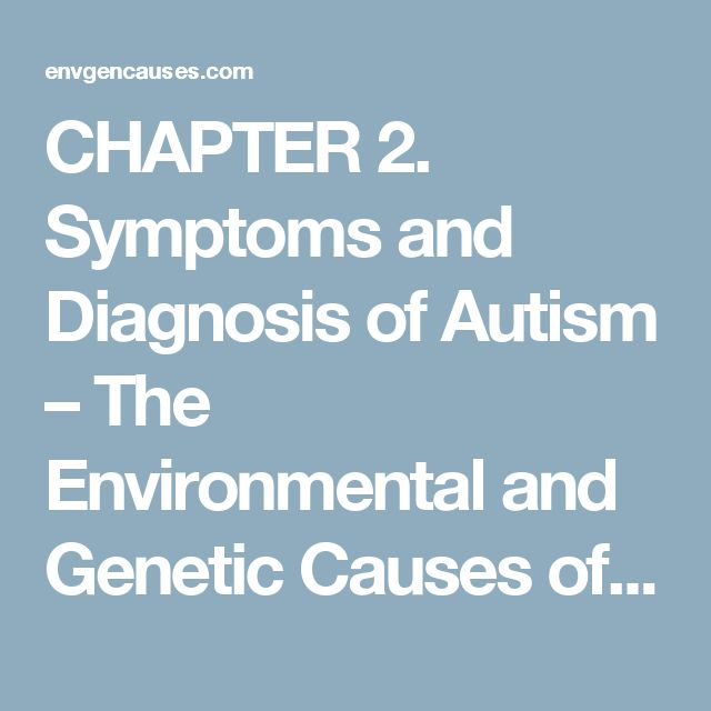 CHAPTER 2. Symptoms and Diagnosis of Autism – The Environmental and Genetic Causes of Autism Reference Resource