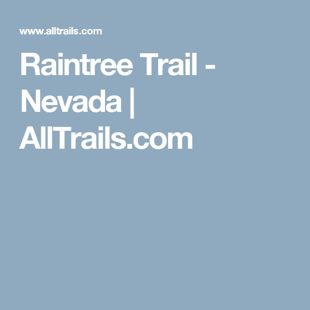 Raintree Trail - Nevada | AllTrails.com