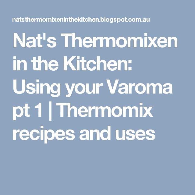 Nat's Thermomixen in the Kitchen: Using your Varoma pt 1 | Thermomix recipes and uses