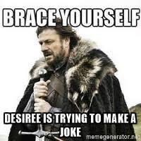 Desiree is trying to make a joke - meme Brace yourself