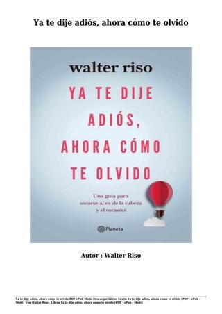 Descargar libros gratis ya te dije adiós, ahora cómo te olvido von walter riso (pdf epub mobi}
