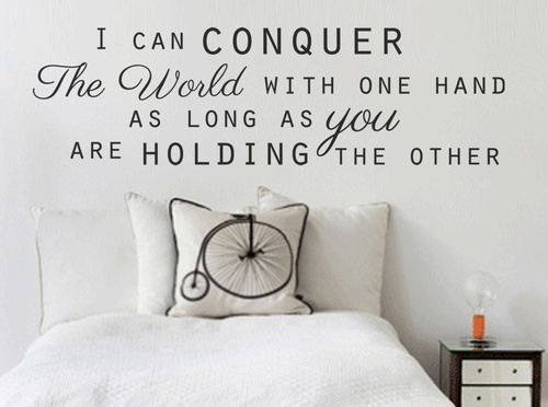 """wall quote """"I can conquer the world with one hand as long as you are holding the other"""""""