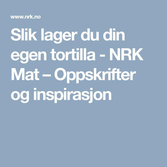 Slik lager du din egen tortilla - NRK Mat – Oppskrifter og inspirasjon