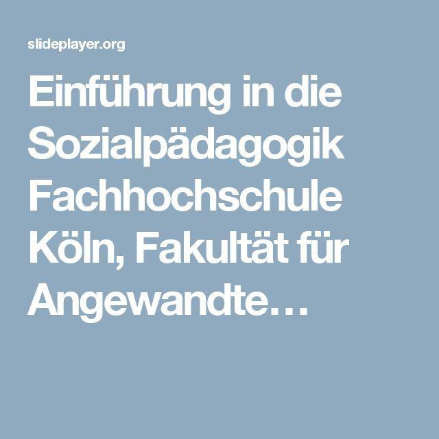Einführung in die Sozialpädagogik Fachhochschule Köln, Fakultät für Angewandte…