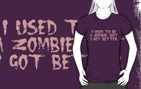 I USED TO BE A ZOMBIE, BUT I GOT BETTER, by Zombie Ghetto by ZombieGhetto