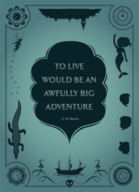 To live would be an awfully big adventure - J.M. Barrie, Peter Pan , beautiful cover