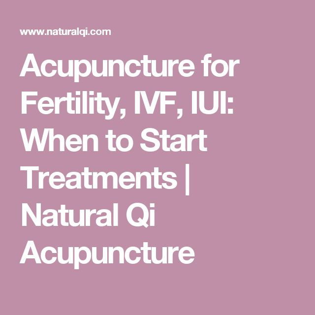 Acupuncture for Fertility, IVF, IUI: When to Start Treatments | Natural Qi Acupuncture