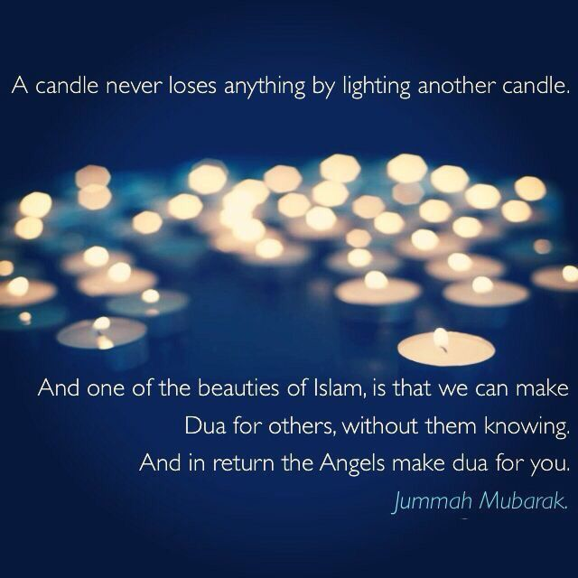 """""""A candle never loses anything by lighting another candle. And one of the beauties of Islam, is that we can make Dua for others, without them knowing. And in return the Angels make dua for you. Jummah Mubarak."""""""