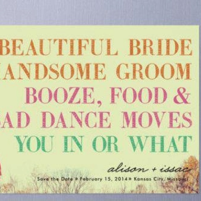 Quirky wedding invite--- were not having booze so itll say tasty food and bad dance moves!