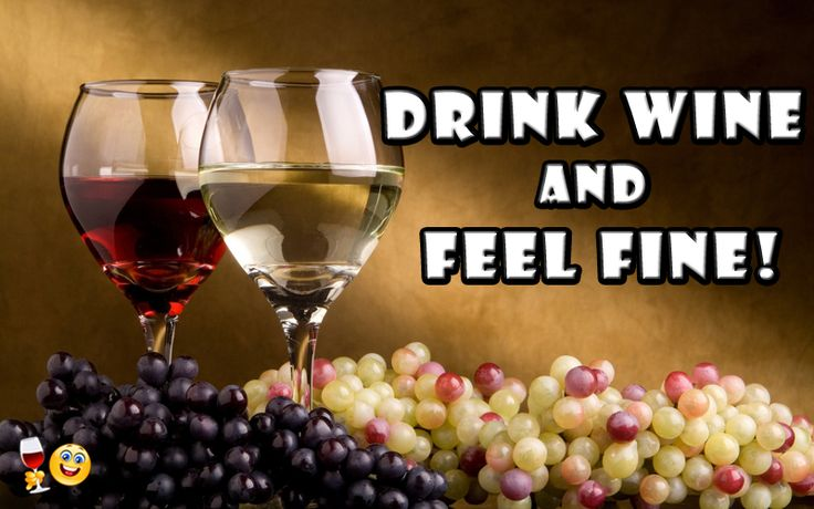 Drink Wine and Feel Fine!