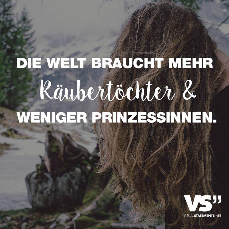 Visual Statements®️ Die Welt braucht mehr Räubertöchter & weniger Prinzessinnen. Sprüche / Zitate / Quotes / Leben / Freundschaft / Beziehung / Liebe / Familie / tiefgründig / lustig / schön / nachdenken